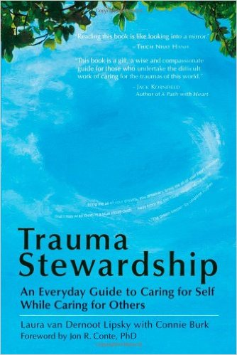 Trauma Stewardship: An Everyday Guide to Caring for Self While Caring for Others by Laura Van Dernoot Lipsky & Connie Burk