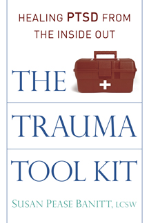The Trauma Tool Kit: Healing PTSD from the Inside Out by Susan Pease Banitt