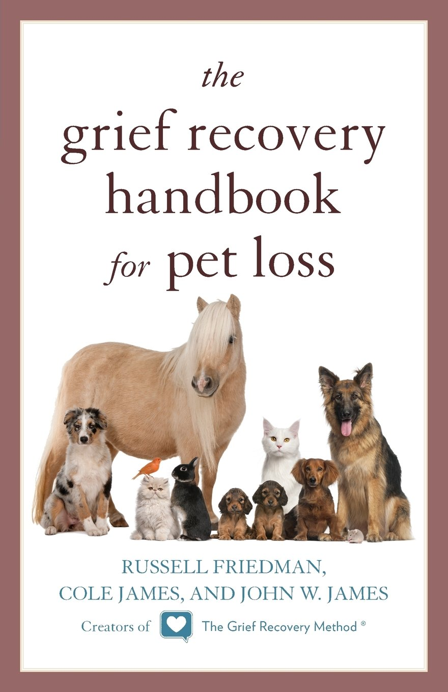 The Grief Recovery Handbook for Pet Loss by Russell Friedman, Cole James, and John W. James
