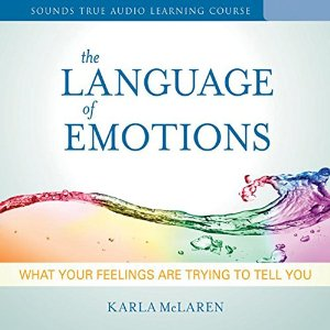 Language of Emotions: What Your Feelings Are Trying to Tell You by Karla McLaren