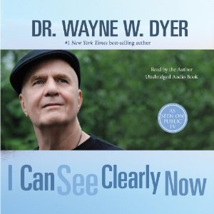I Can See Clearly Now by Dr. Wayne D. Dyer