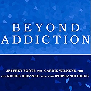 Beyond Addiction: How Science and Kindness Help People Change by Drs. Foote, Wilkens, Kosanke, & Higgs