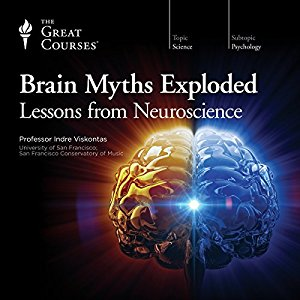 Brain Myths Exploded: Lessons from Neuroscience by The Great Courses