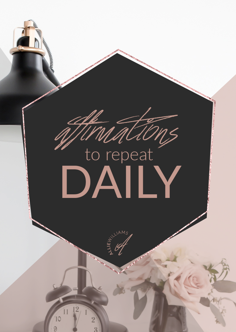 Affirmations you should be repeating daily - Allie Williams Co.