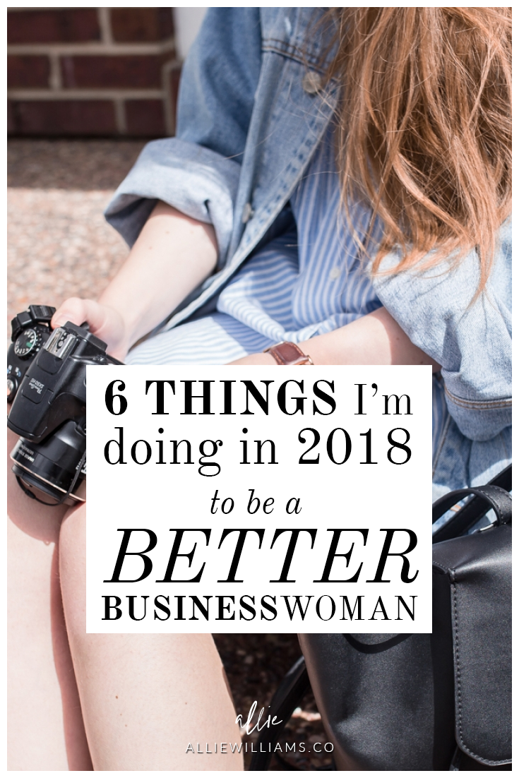 6 things I'm doing in 2018 to be a better businesswoman // Allie Williams Co.