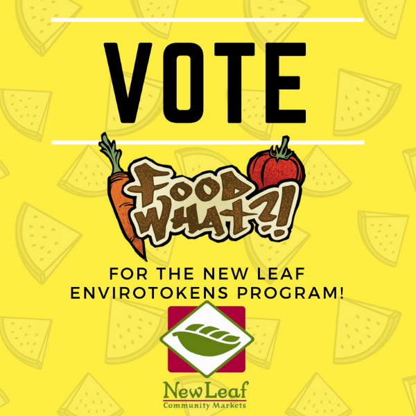 One week left of voting at New Leaf Community Markets to select the next round of nonprofits to receive benefits from their Envirotoken Program. Visit your local New Leaf and cast your vote for FoodWhat today!  Whenever you bring your own grocery bag at New Leaf, you'll receive a 10¢ Envirotoken, which you can donate to one of six local nonprofits. Each month, they tally up the tokens, convert them into cash, and present them to the beneficiaries. FoodWhat is currently an Envirotoken option in the Downtown, Westside, and Capitola storesAND in the running to be in the next group of recipients!   Voting Ends June 30th!