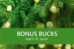 A CUSTOMER FAVORITE - BONUS BUCKS ARE BACK! From Nov 8th until December 14th, earn a $10 Bonus Buck for every $50 you spend at Jerry's.