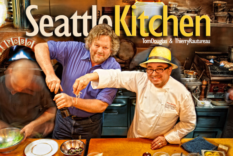 Seattle Kitchen: With Tom Douglas & Thierry Rautureau