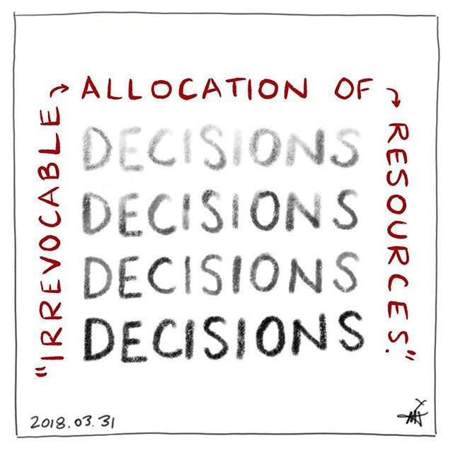"""Decisions are 'irrevocable allocations of resources'"" (The Primes - McGoff). Currently, this is my favourite definition for decisions."