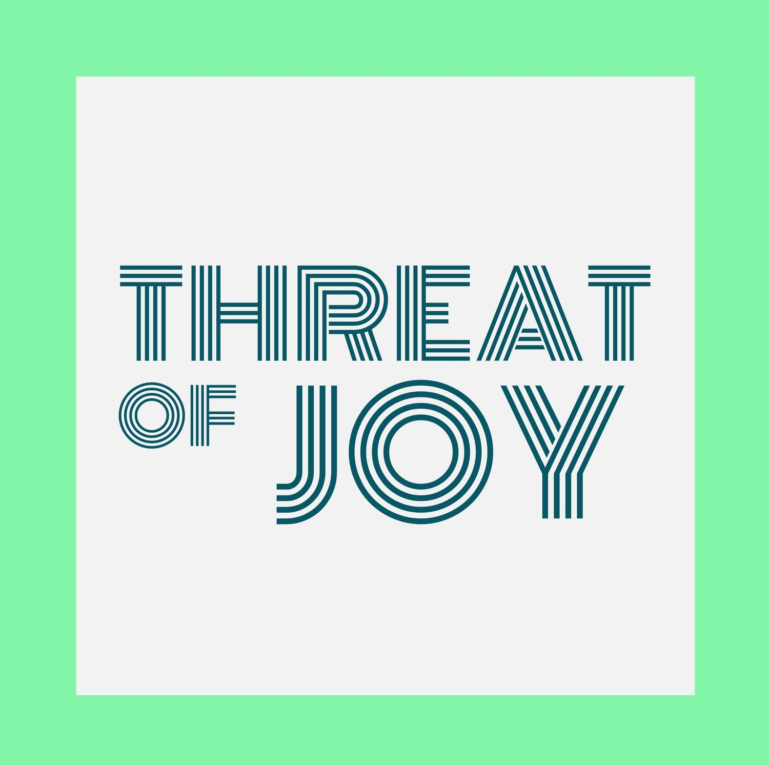 Threat of Joy