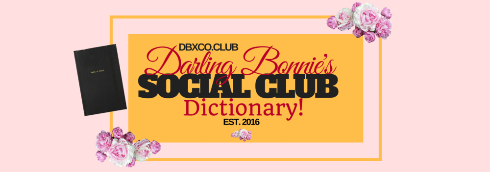Darling Bonnie's Social Club Dictionary