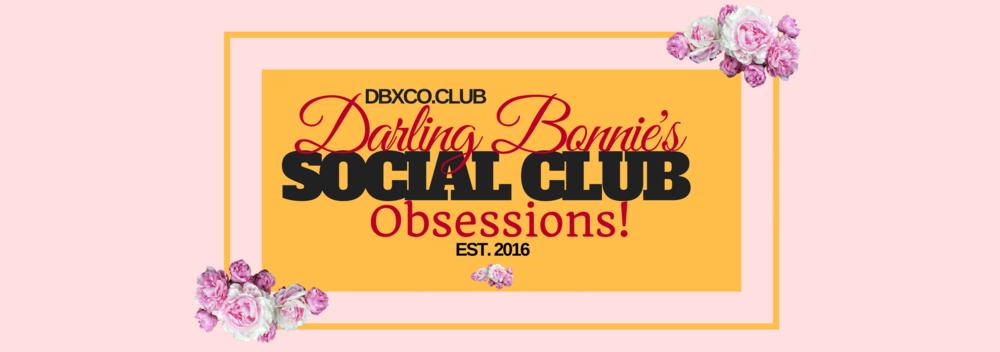 Darling Bonnie's Social Club Obsessions