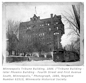 "Minneapolis Tribune Building, 1886. (""Tribune Building - later Phoenix Building - Fourth Street and First Avenue South, Minneapolis,"" Photograph, 1886, Negative Number 62513, Minnesota Historical Society."