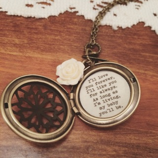 I love this locket I ordered on Etsy. The quote is from a book my parents often read to me when I was little.