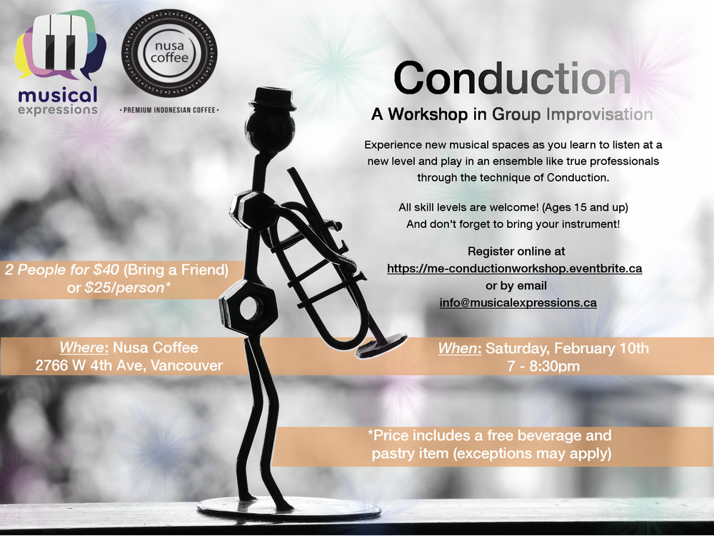 Conduction WOrkshop   Saturday, February 10, 2018 7:00 pm - 8:30 pm   Experience new musical spaces as you learn to listen at a new level and play in an ensemble like true professionals through the technique of Conduction. All skill levels are welcome! (Ages 15 and up) And don't forget to bring your instrument! 2 people for $40 (bring a friend) or $25/person. Price includes a free beverage and pastry item (exceptions may apply)