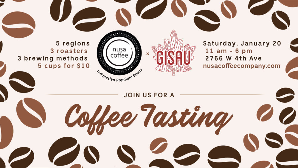 NUSA x gisau coffee tasting   Saturday, January 20, 2018 11:00 am - 6:00 pm   As part of our first anniversary celebrations, we're holding an exciting coffee-tasting event for all you coffee-lovers in partnership with GISAU (Gado-Gado Indonesian Students Association of UBC). At this event, you'll get to try 5 different regions, 3 roasters and 3 brewing methods. It's a great way to discover for yourself the subtleties of taste of various ways of preparing coffee. Maybe you'll even leave with a new favourite!