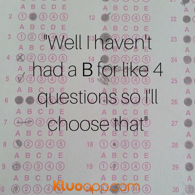 -Well I haven't had a B for like 4 questions.png