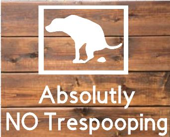 "Pets4: Absolutly No trespooping (10"" x 10"")"