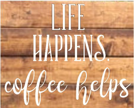 "K8: Life Happens coffee helps (10"" x 18"")"