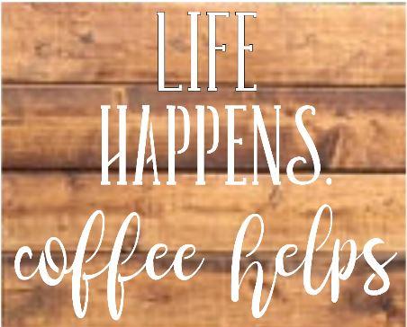 "K8: Life Happens coffee helps (10"" x 18"")"