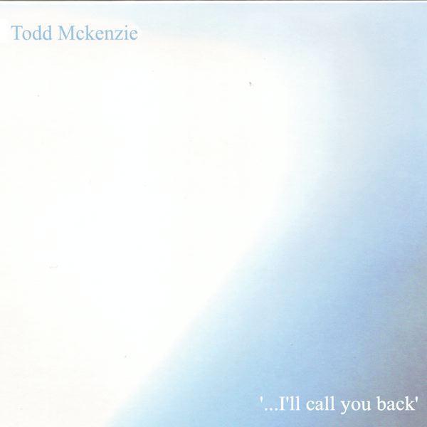 Todd Mckenzie | ... I'll Call You Back