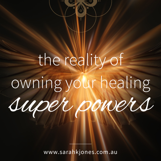 The reality of owning your healing super powers — Sarah K Jones