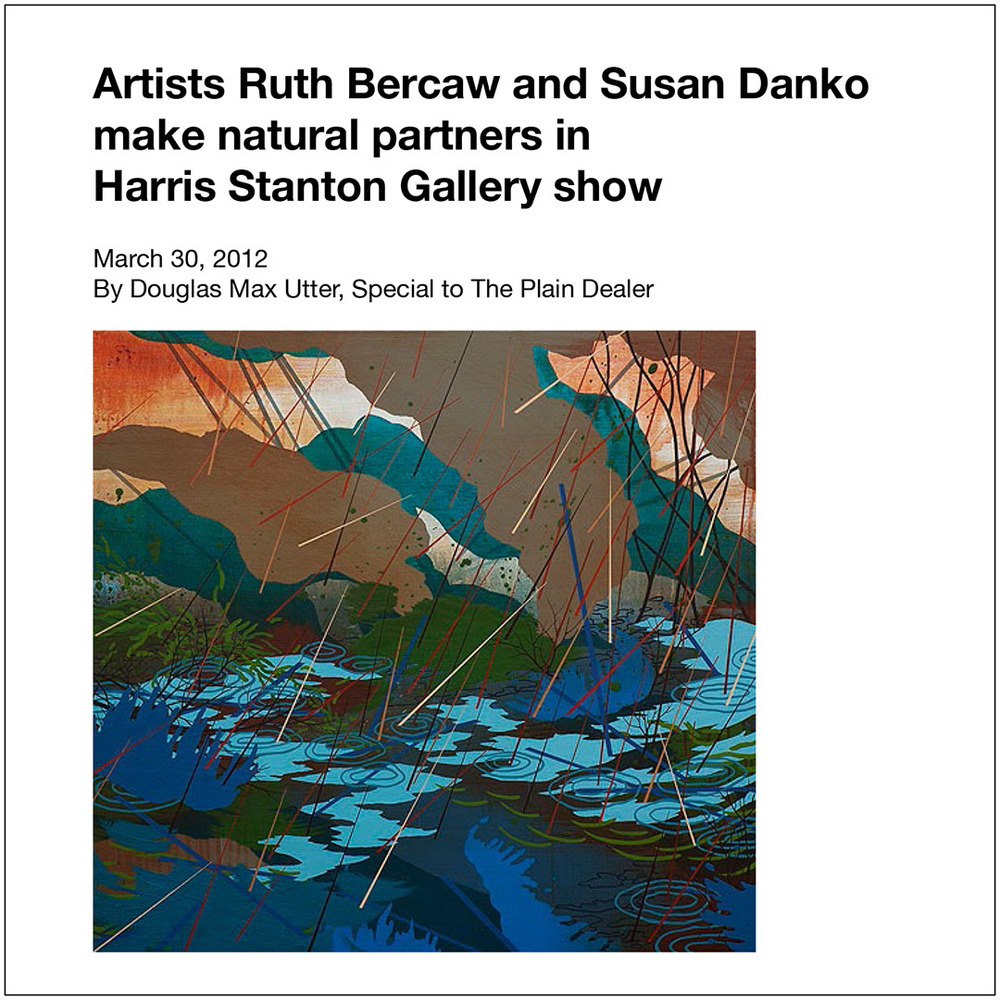 The Plain Dealer, 2012  Artists Ruth Bercaw and Susan Danko make natural partners in Harris Stanton Gallery show