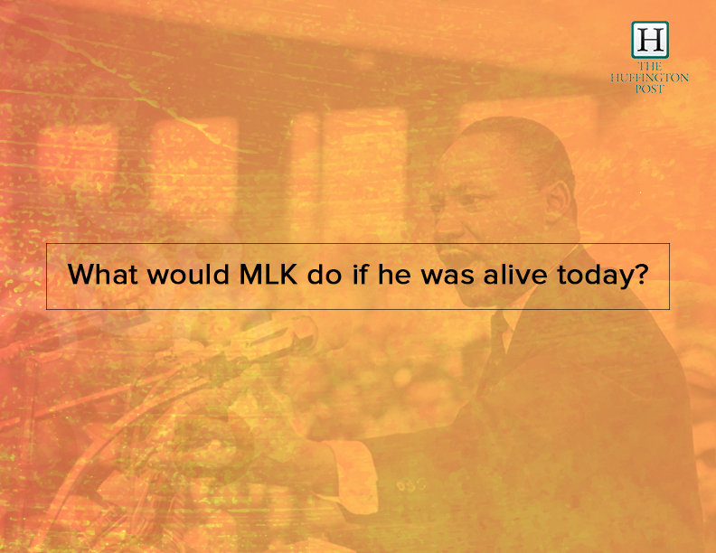 What would MLK do if he was alive today