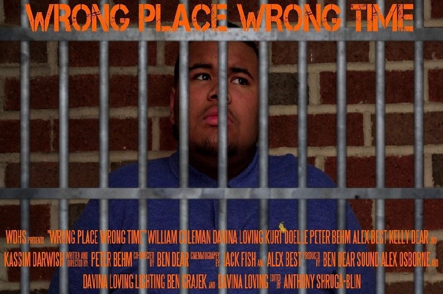 Wrong Place Wrong Time - Sam Benson is just an average high school student. There's just one odd thing about him- he always seems to be at the wrong place at the wrong time. When police come looking for him he must find help to prove his innocence.Cast: William Coleman, Davina loving, Kurt Doelle, Peter Behm, Alex Best, Kelly Dear, Kassim DarwishCrew: Peter Behm - Director/ Writer/ Sound/ Camera/ Lighting, Ben Dear - Director/ Camera/ Sound, Anthony Shruga-Blin - Editor, Alex Best - Director of Photography/ Camera/ Writer, Jana Jaber - Producer/ Sound/ LightingSpecial Thanks: DFCU Financial, Dearborn Police Department, Dearborn High School, The Dear Family