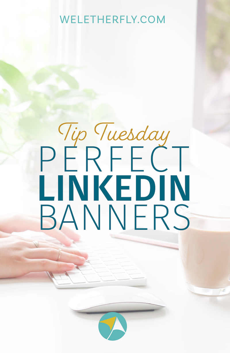 Don't be embarrassed by your LinkedIn Profile. Create perfect LinkedIn banners by Michelle Clayton of Let Her Fly