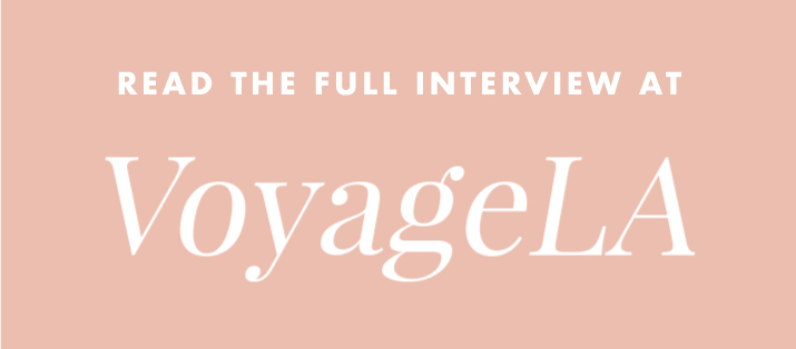 read the full interview at Voyage LA