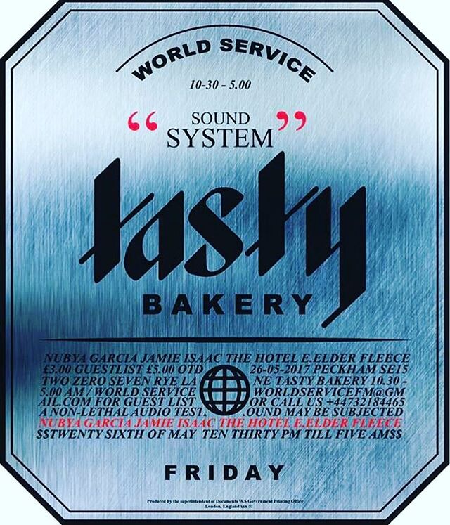 WORLD SERVICE SOUND SYSTEM PRESENTS 'a non-lethal audio testing ground' - SE15 4TP - TASTY BAKERY (EYE OUT FOR THE GLOBE LOGO) 207 RYE LANE (TOP OF THE ROAD) £3 ENTRY W/RSVP (CLICK ATTENDING) £5 OTD OTHERWISE - NUBYA GARCIA  JAMIE ISAAC THE HOTEL  E.ELDER FLEECE WS DJ'S - Click attending or email your name to worldservicefm@gmail.com 22:30 - 05.00 // 26/05/2017  Use this if needed don't need to force it