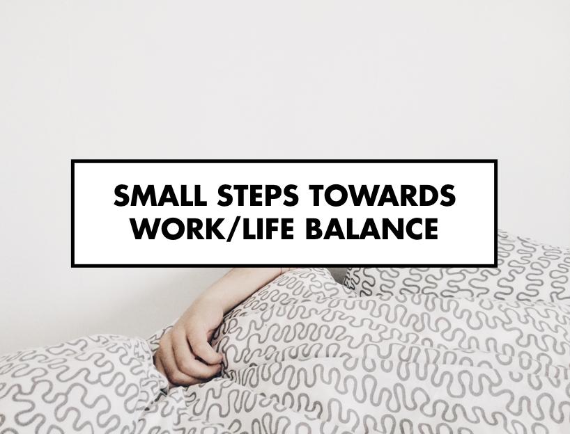 Small steps towards work/life balance