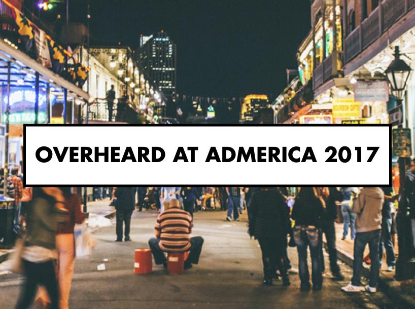 Overheard at ADMERICA