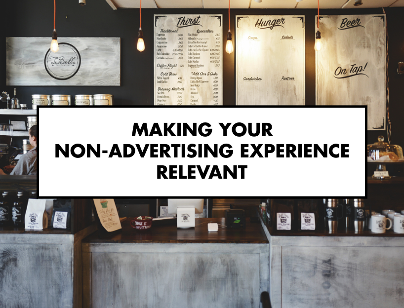 Making Your Non-Advertising Experience Relevant