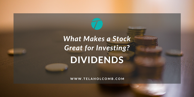 What makes a stock great for investing? Dividends.