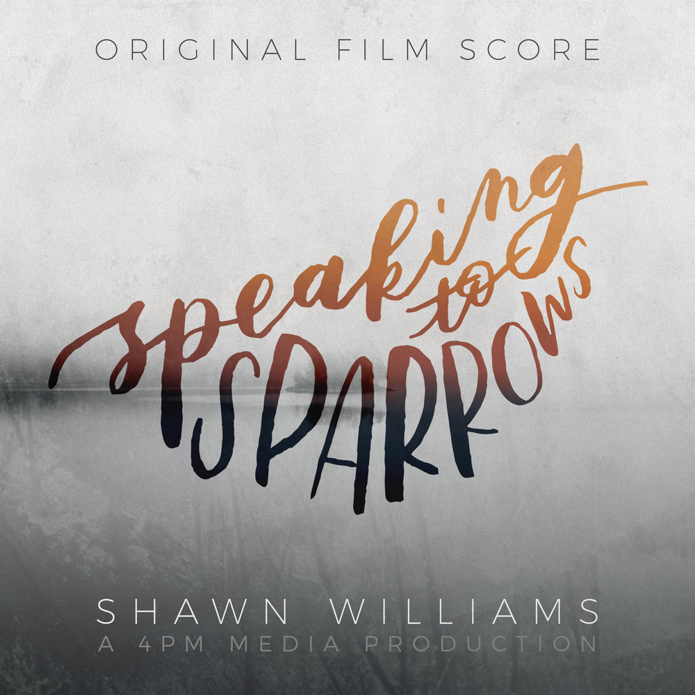 Speaking To Sparrows (original score) by Shawn Williams, film composer