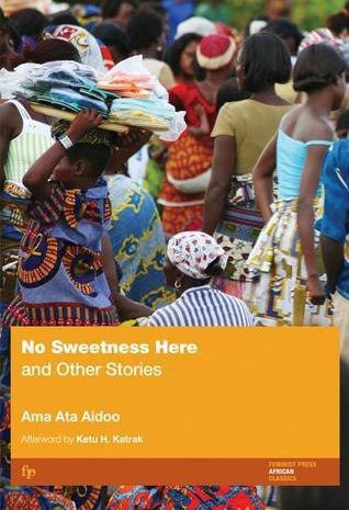 Tenny: No Sweetness Here - by Ama Ata Aidoo (Feminist Press)