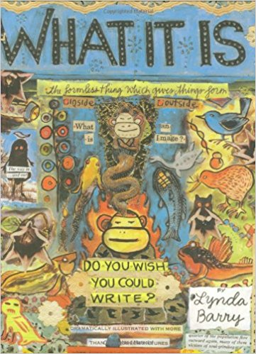 What It Is - by Lynda Barry (Drawn and Quarterly)
