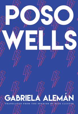 Poso Wells by Gabriela Alemán, translated by Dick Cluster - City Lights Books
