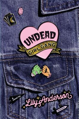 Undead Girl Gang by Lily Anderson  - Razorbill