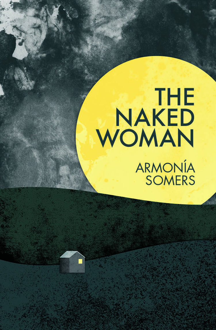 The Naked Woman - by Armonía Somers, translated by Kit MaudeFor anyone who likes to mix their thrill and thought piecesMost anticipated 2019 FP book: WSQ: Asian Diasporas edited by Lili Shi & Yadira Perez Hazel