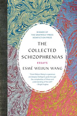 The Collected Schizophrenias - by Esmé Weijun Wang (Graywolf)