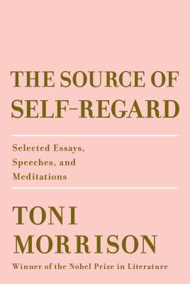 The Source of Self-Regard - by Toni Morrison (Knopf)