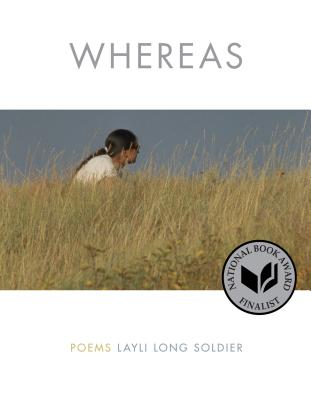Whereas - by Layli Long Soldier (Graywolf Press)Whereas is a collection of poems written partially in response to the 2009 Congressional Resolution of Apologies to Native Americans. Oglala Lakota poet Layli Long Soldier confronts state dicta and the language of apology with the potential of poetry to speak back. The poems in Whereas are tenderly hard-hitting, reverberating, and will have you thinking about grassesgrassesgrasses for days.