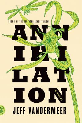 Annihilation - by Jeff VanderMeer (FSG)What's the book: An expedition team is sent into a place called