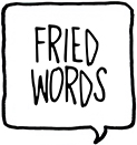 FRIED WORDS