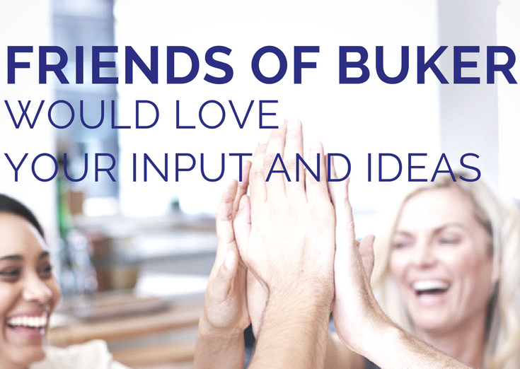 Friends of Buker Meetings:   The Friends of Buker board of directors invites the Buker community to attend our monthly meetings. We value your feedback and ideas!   Following is a list of our upcoming 2018 meetings:   Friends of Buker meeting  Monday, December 17 - 7-8 p.m. Buker multi-purpose room