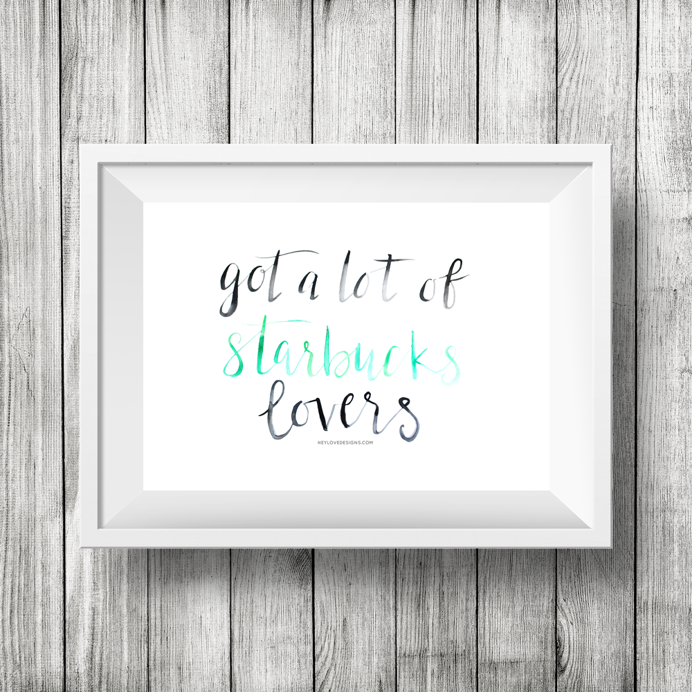 """Got a Lot of Starbucks Lovers"" - Taylor Swift Watercolor Calligraphy Printable 