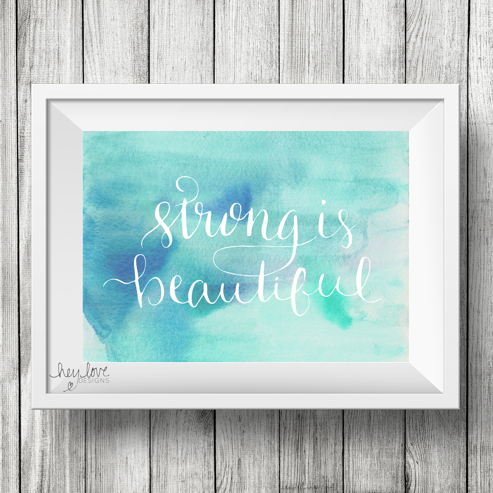 Strong is Beautiful - Handwritten Calligraphy Print on Etsy | Hey Love Designs